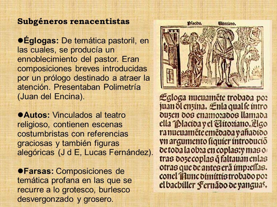 Subgéneros renacentistas Églogas: De temática pastoril, en las cuales, se producía un ennoblecimiento del pastor. Eran composiciones breves introducid