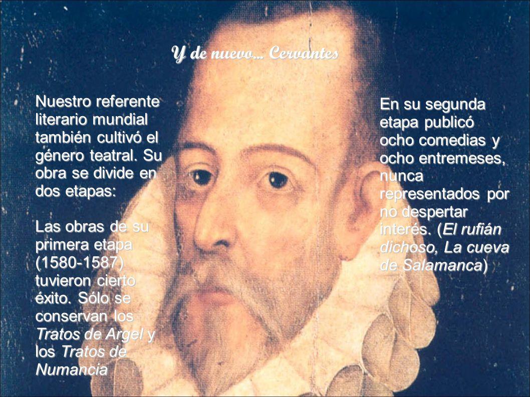 Y de nuevo... Cervantes Nuestro referente literario mundial también cultivó el género teatral. Su obra se divide en dos etapas: Las obras de su primer