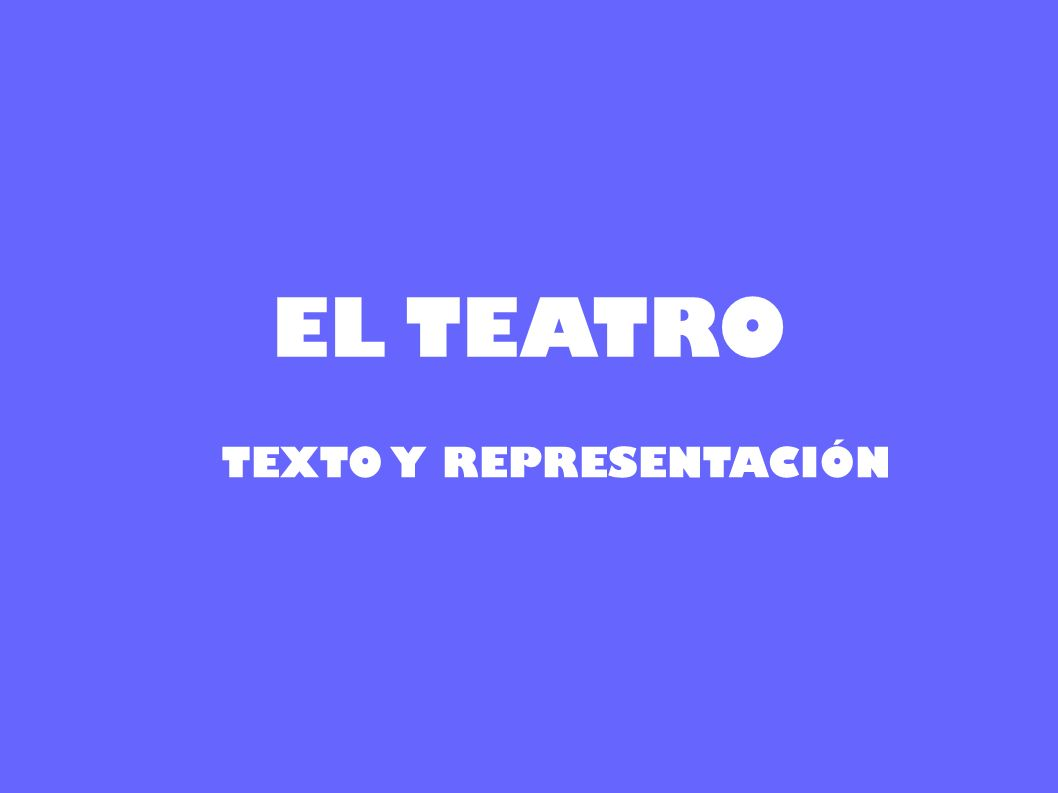 EL TEATRO TEXTO Y REPRESENTACIÓN