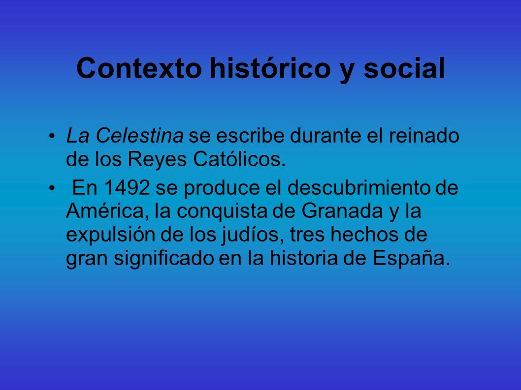 Contexto histórico y social La Celestina se escribe durante el reinado de los Reyes Católicos. En 1492 se produce el descubrimiento de América, la con