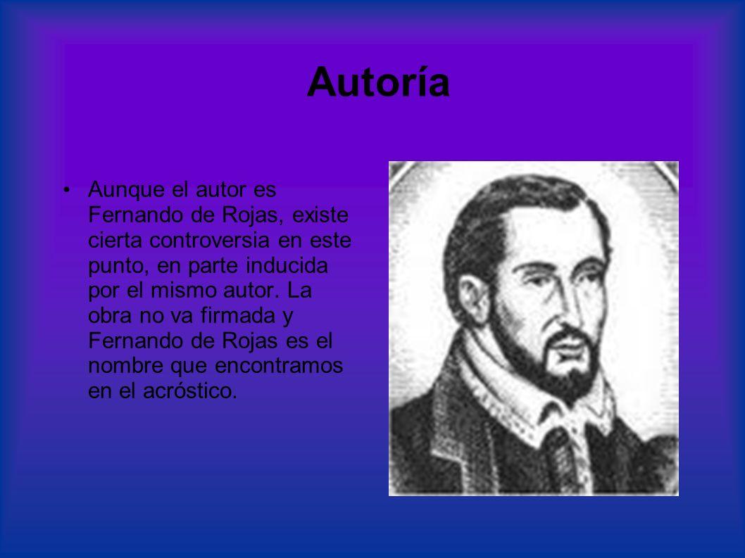 Autoría Aunque el autor es Fernando de Rojas, existe cierta controversia en este punto, en parte inducida por el mismo autor. La obra no va firmada y