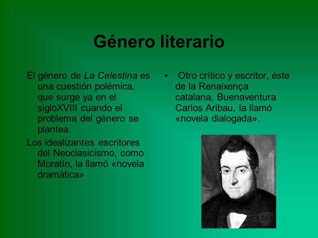 Género literario El género de La Celestina es una cuestión polémica, que surge ya en el sigloXVIII cuando el problema del género se plantea. Los ideal
