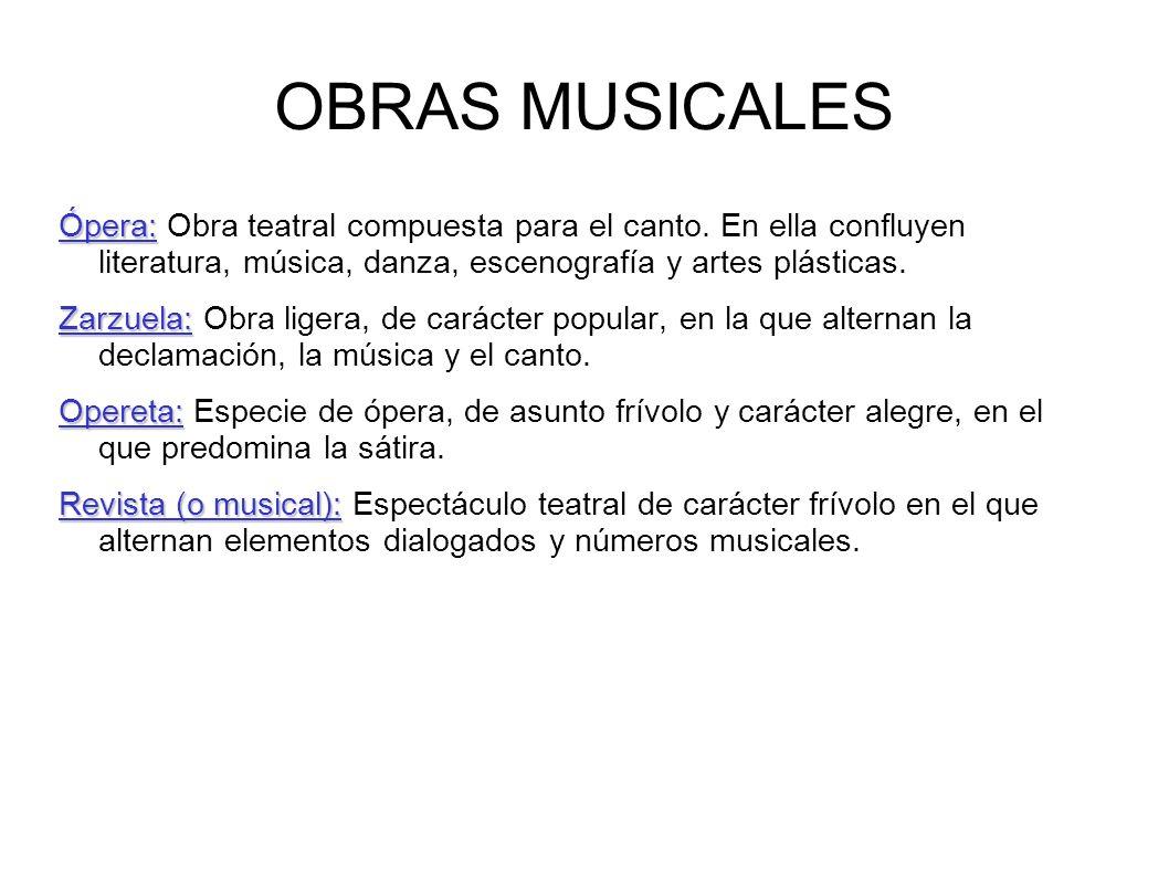 OBRAS MUSICALES Ópera: Ópera: Obra teatral compuesta para el canto. En ella confluyen literatura, música, danza, escenografía y artes plásticas. Zarzu