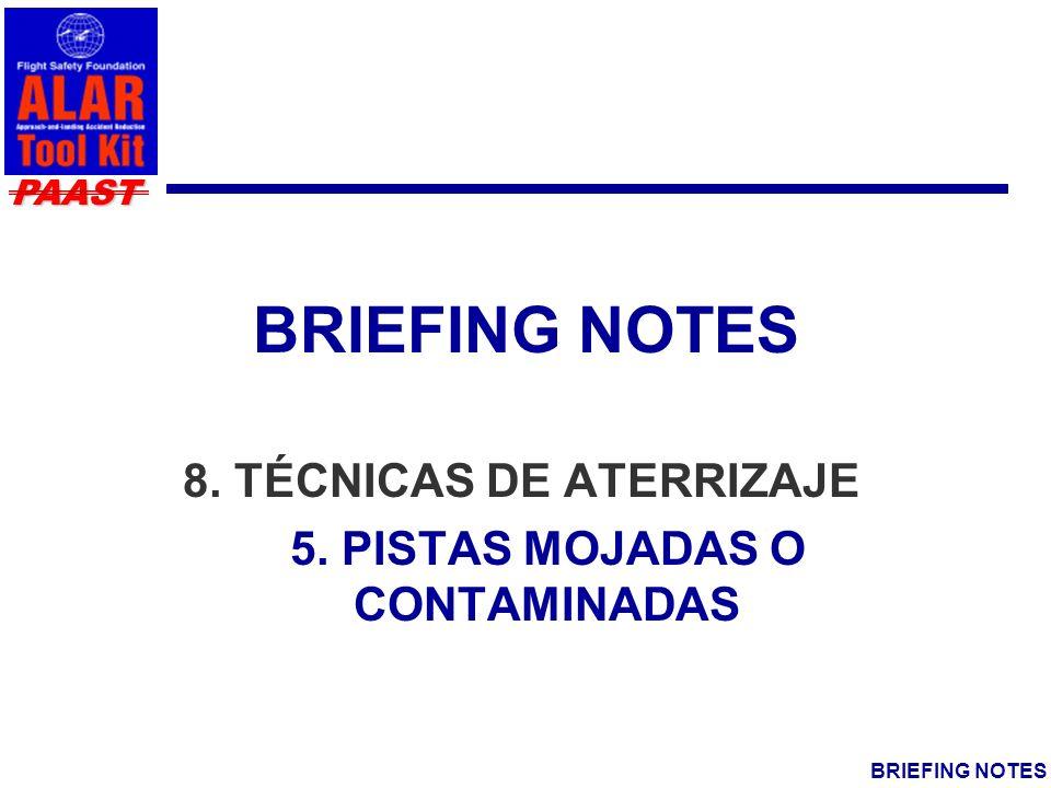 PAAST BRIEFING NOTES ESTADÍSTICAS Las pistas mojadas estuvieron involucradas en 11 ALAs e incidentes serios involucrando salidas de pista (76 ALAs de 1984-1997 estudiados por ALAR Task Force)