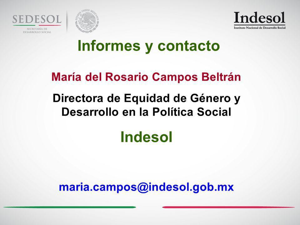 María del Rosario Campos Beltrán Directora de Equidad de Género y Desarrollo en la Política Social Indesol maria.campos@indesol.gob.mx Informes y contacto