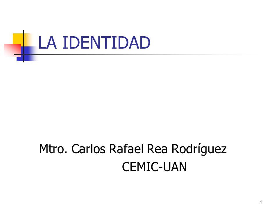 1 LA IDENTIDAD Mtro. Carlos Rafael Rea Rodríguez CEMIC-UAN