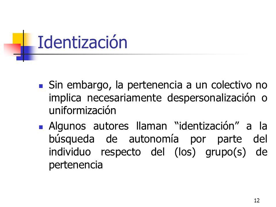 12 Identización Sin embargo, la pertenencia a un colectivo no implica necesariamente despersonalización o uniformización Algunos autores llaman identi