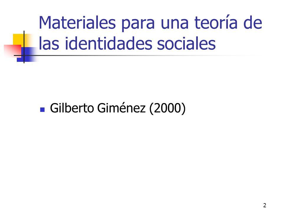 2 Materiales para una teoría de las identidades sociales Gilberto Giménez (2000)