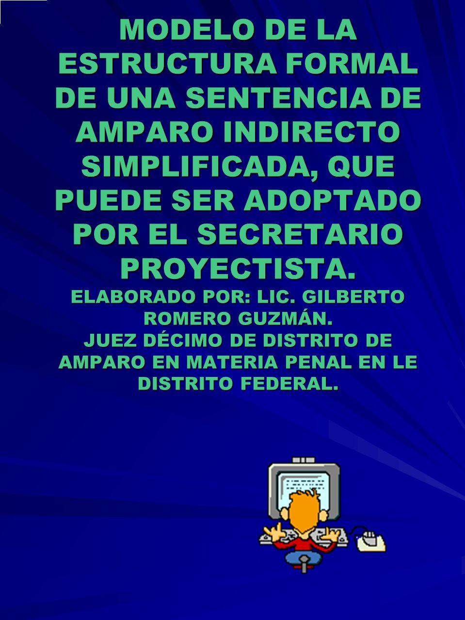 MODELO DE LA ESTRUCTURA FORMAL DE UNA SENTENCIA DE AMPARO INDIRECTO SIMPLIFICADA, QUE PUEDE SER ADOPTADO POR EL SECRETARIO PROYECTISTA. ELABORADO POR: