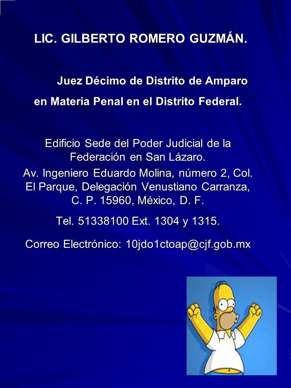 LIC. GILBERTO ROMERO GUZMÁN. Juez Décimo de Distrito de Amparo en Materia Penal en el Distrito Federal. Edificio Sede del Poder Judicial de la Federac