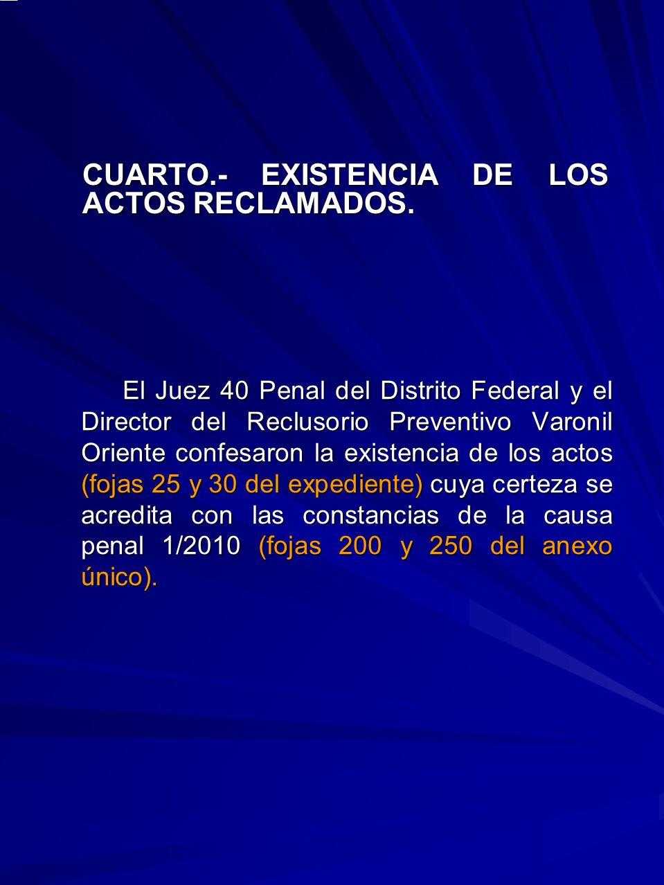 El Juez 40 Penal del Distrito Federal y el Director del Reclusorio Preventivo Varonil Oriente confesaron la existencia de los actos (fojas 25 y 30 del