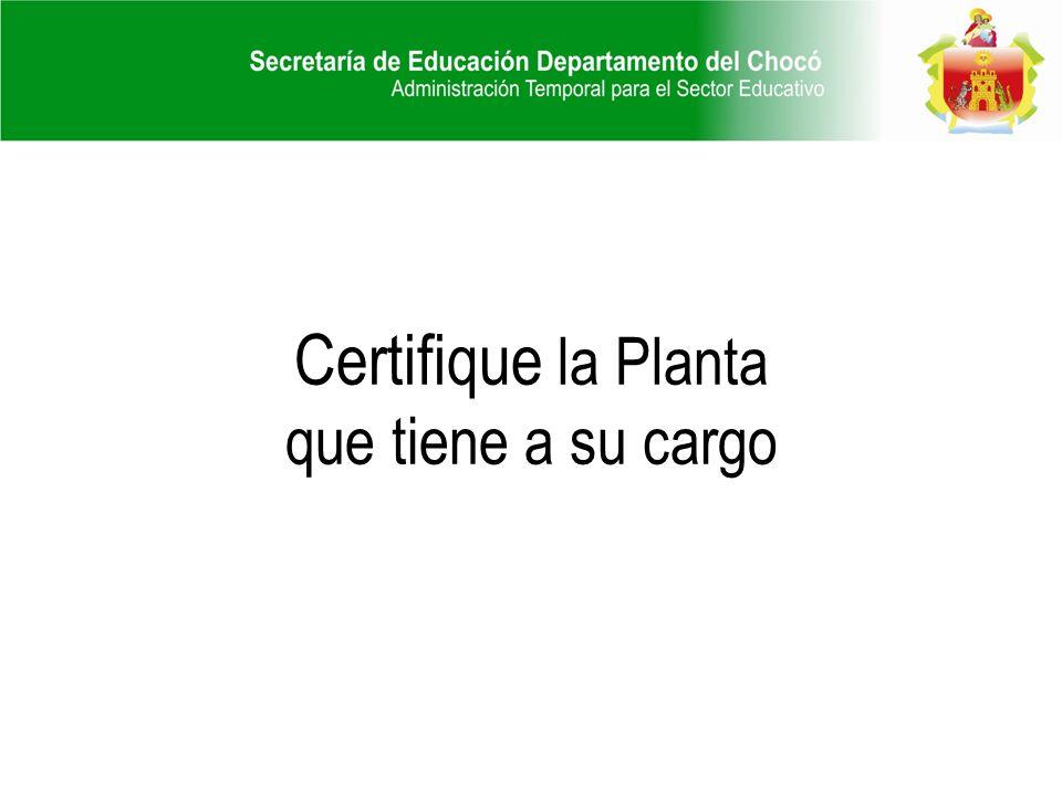 Certifique la Planta que tiene a su cargo