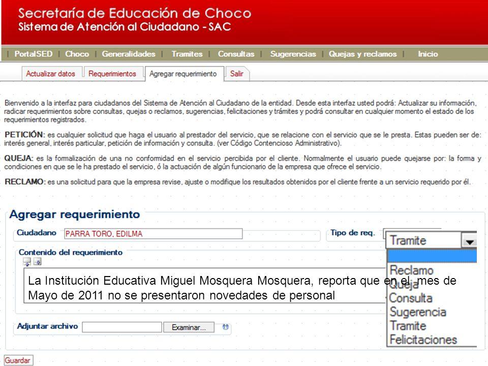 La Institución Educativa Miguel Mosquera Mosquera, reporta que en el mes de Mayo de 2011 no se presentaron novedades de personal