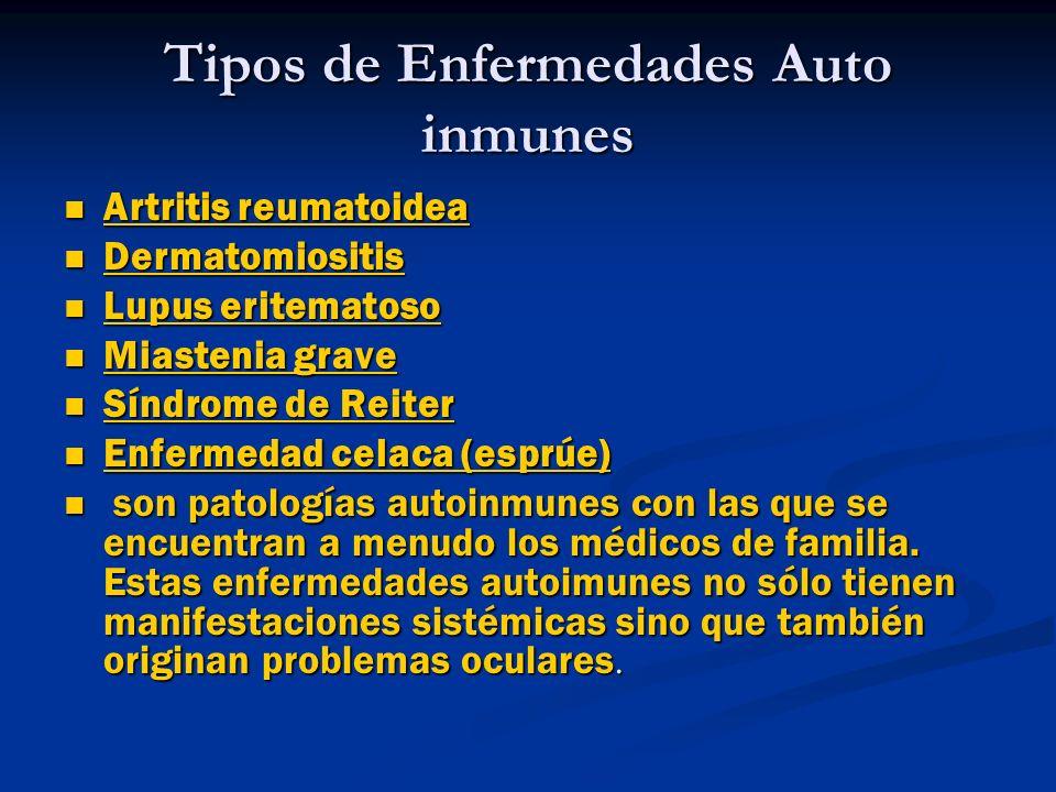 Tipos de Enfermedades Auto inmunes Artritis reumatoidea Artritis reumatoidea Artritis reumatoidea Artritis reumatoidea Dermatomiositis Dermatomiositis