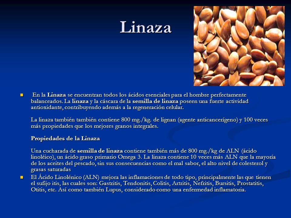 Linaza En la Linaza se encuentran todos los ácidos esenciales para el hombre perfectamente balanceados. La linaza y la cáscara de la semilla de linaza