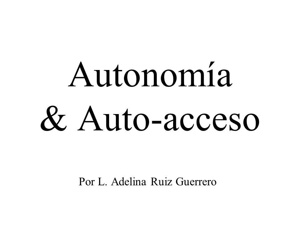 Autonomía & Auto-acceso Por L. Adelina Ruiz Guerrero