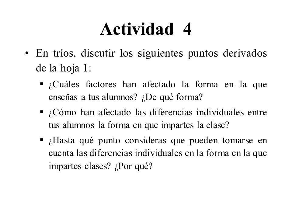 Actividad 4 En tríos, discutir los siguientes puntos derivados de la hoja 1: ¿Cuáles factores han afectado la forma en la que enseñas a tus alumnos.