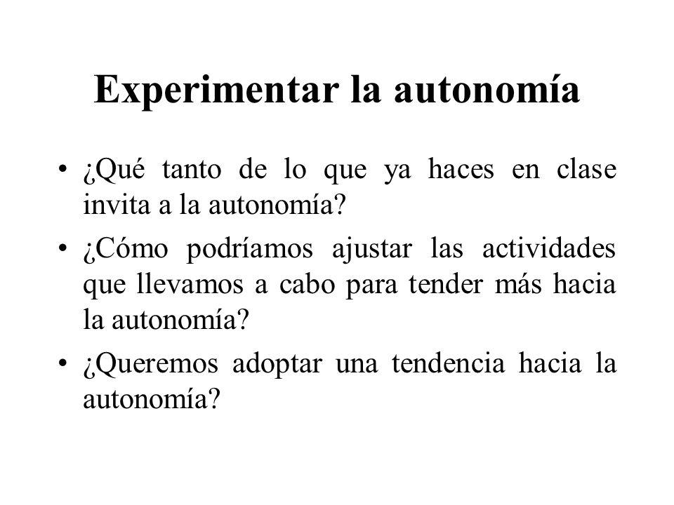 Experimentar la autonomía ¿Qué tanto de lo que ya haces en clase invita a la autonomía.