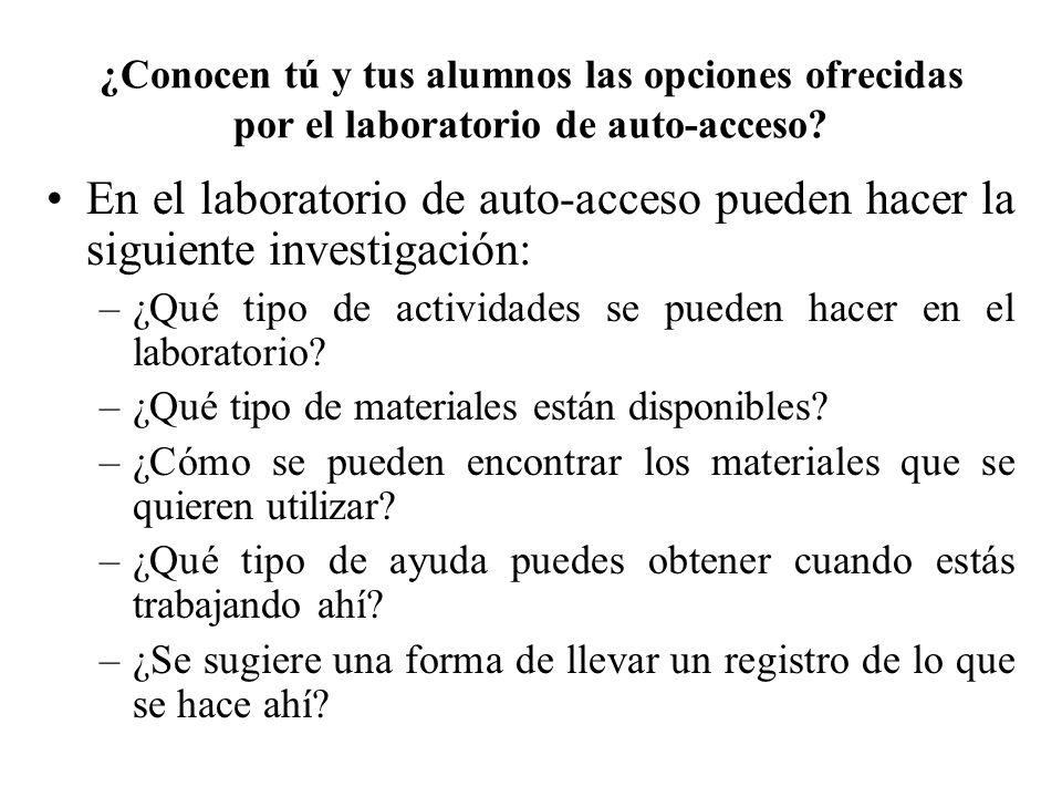 En el laboratorio de auto-acceso pueden hacer la siguiente investigación: –¿Qué tipo de actividades se pueden hacer en el laboratorio.