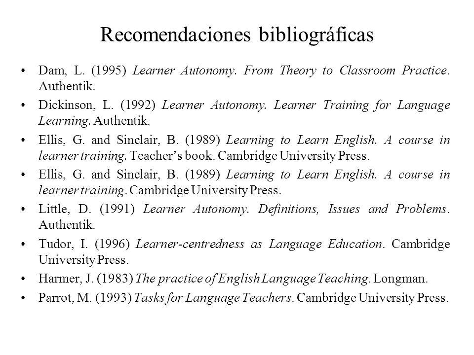 Recomendaciones bibliográficas Dam, L.(1995) Learner Autonomy.