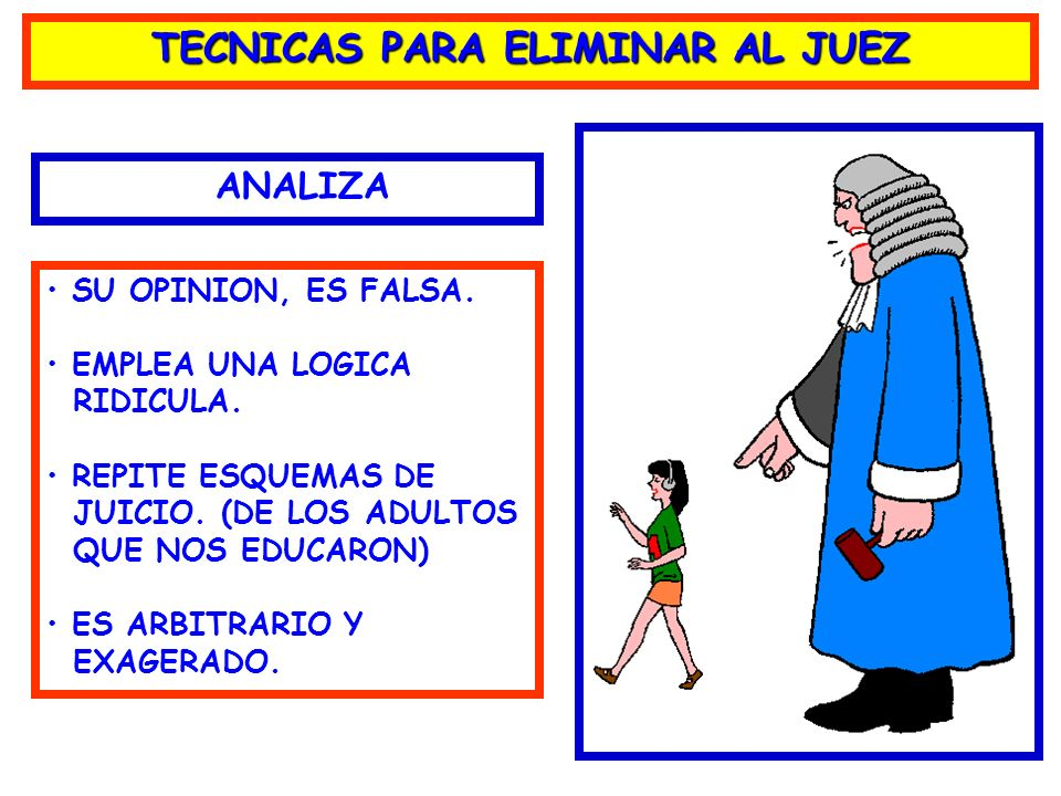 El Yo Crítico Truco de la mente EL JUEZ PROVIENE DE LOS ADULTOS PROVIENE DE LOS ADULTOS CATALOGO DE FORMAS PARA HACERTE SENTIR MAL. CUMPLE UNA FUNCION