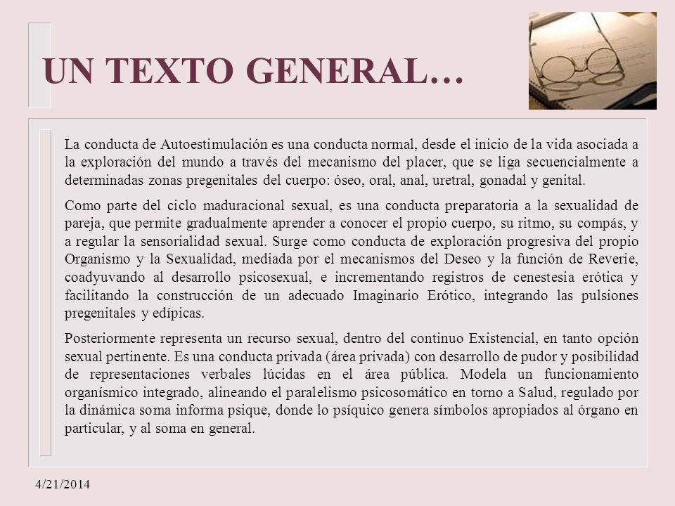 4/21/2014 UN TEXTO GENERAL… La conducta de Autoestimulación es una conducta normal, desde el inicio de la vida asociada a la exploración del mundo a t