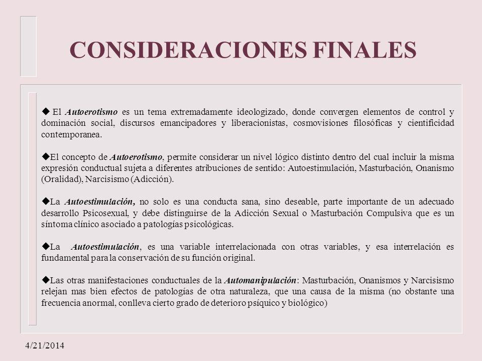 4/21/2014 CONSIDERACIONES FINALES u El Autoerotismo es un tema extremadamente ideologizado, donde convergen elementos de control y dominación social,