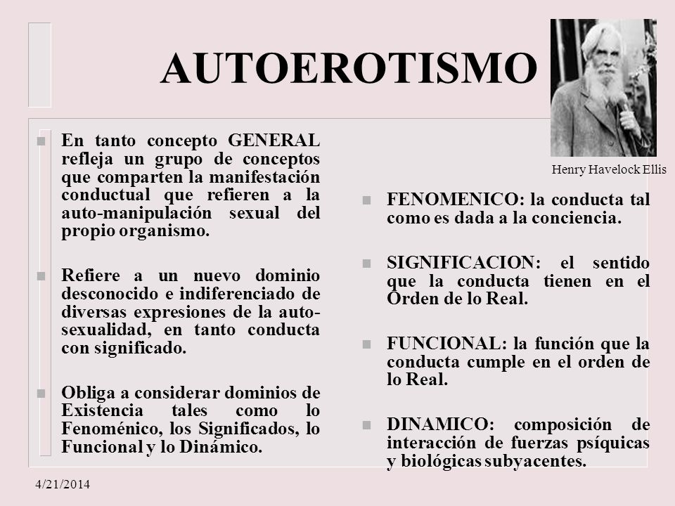 4/21/2014 AUTOEROTISMO n En tanto concepto GENERAL refleja un grupo de conceptos que comparten la manifestación conductual que refieren a la auto-mani