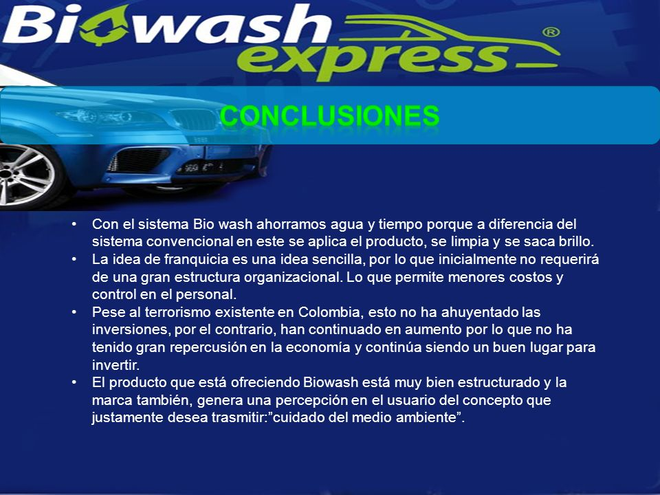 Con el sistema Bio wash ahorramos agua y tiempo porque a diferencia del sistema convencional en este se aplica el producto, se limpia y se saca brillo