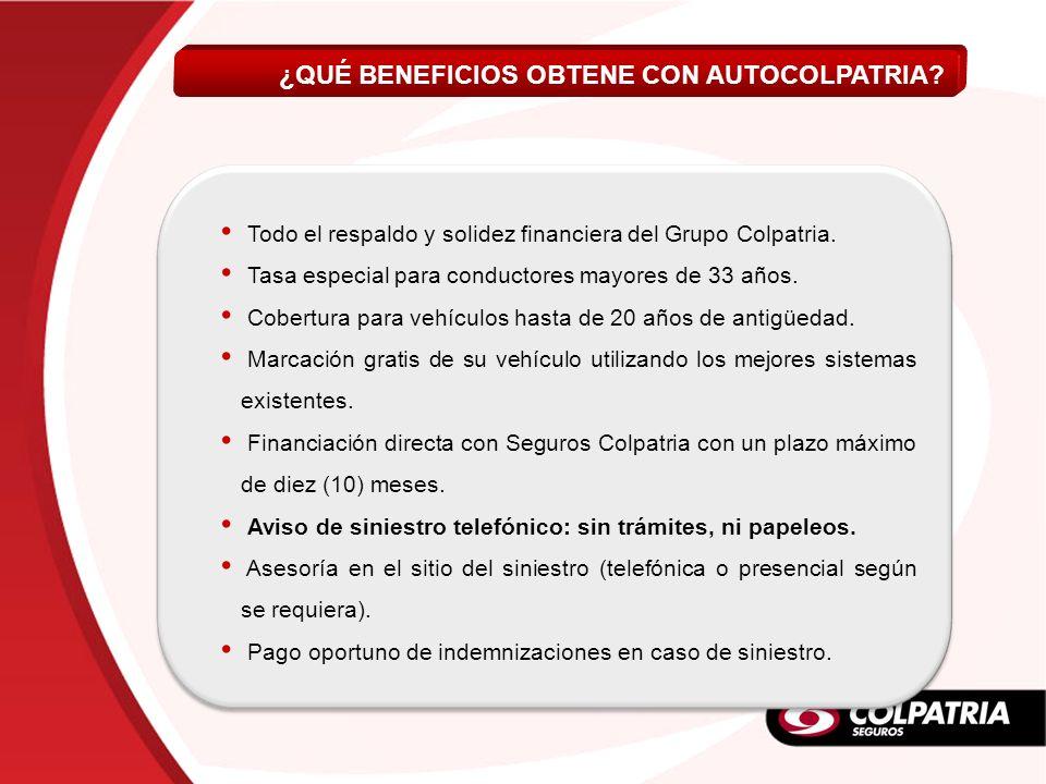 Todo el respaldo y solidez financiera del Grupo Colpatria. Tasa especial para conductores mayores de 33 años. Cobertura para vehículos hasta de 20 año