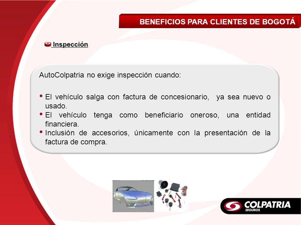 AutoColpatria no exige inspección cuando: El vehículo salga con factura de concesionario, ya sea nuevo o usado. El vehículo tenga como beneficiario on