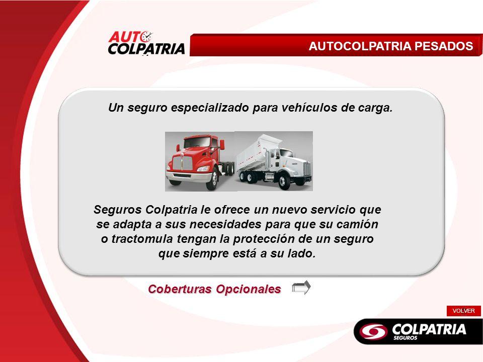 Livianos AUTOCOLPATRIA PESADOS Un seguro especializado para vehículos de carga. Seguros Colpatria le ofrece un nuevo servicio que se adapta a sus nece