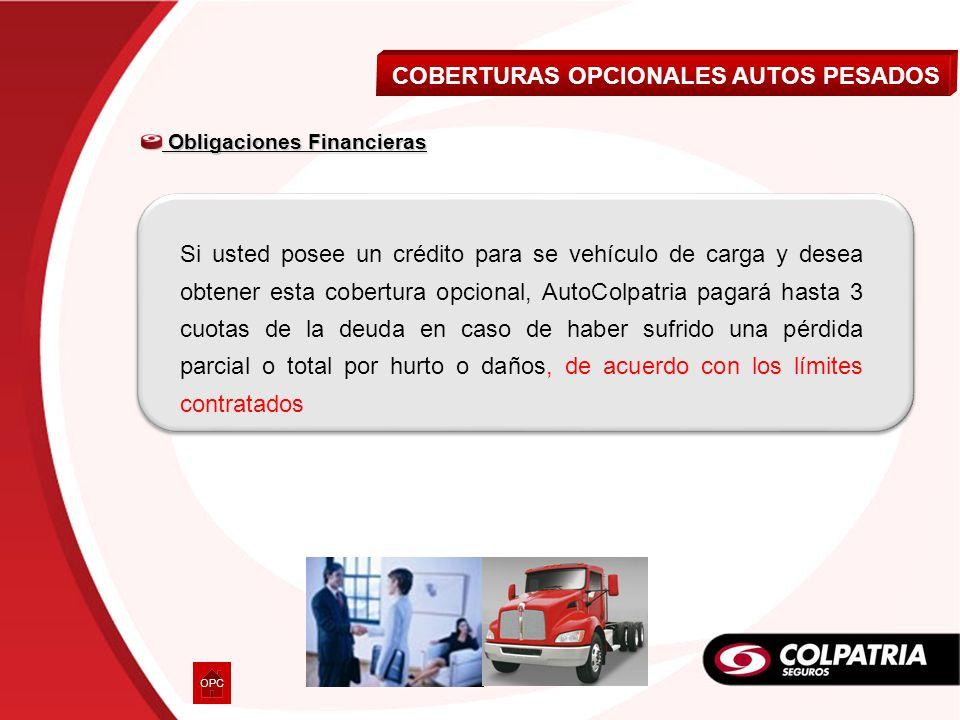 Obligaciones Financieras Obligaciones Financieras Si usted posee un crédito para se vehículo de carga y desea obtener esta cobertura opcional, AutoCol