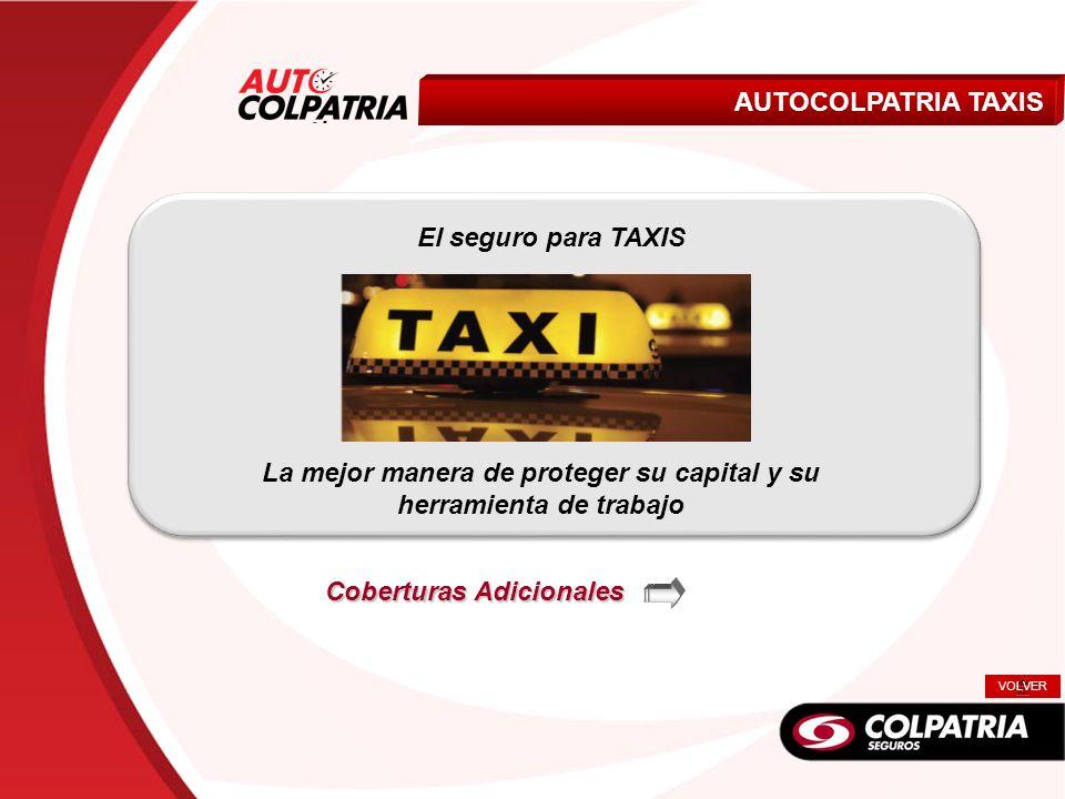Livianos AUTOCOLPATRIA TAXIS El seguro para TAXIS. La mejor manera de proteger su capital y su herramienta de trabajo Coberturas Adicionales VOLVER