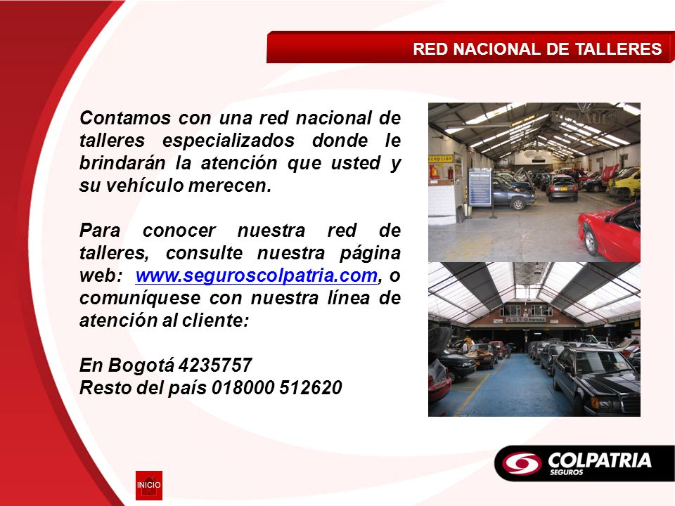 RED NACIONAL DE TALLERES Contamos con una red nacional de talleres especializados donde le brindarán la atención que usted y su vehículo merecen. Para