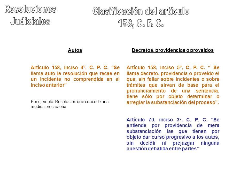 Autos Artículo 158, inciso 4º, C. P. C. Se llama auto la resolución que recae en un incidente no comprendida en el inciso anterior Por ejemplo: Resolu