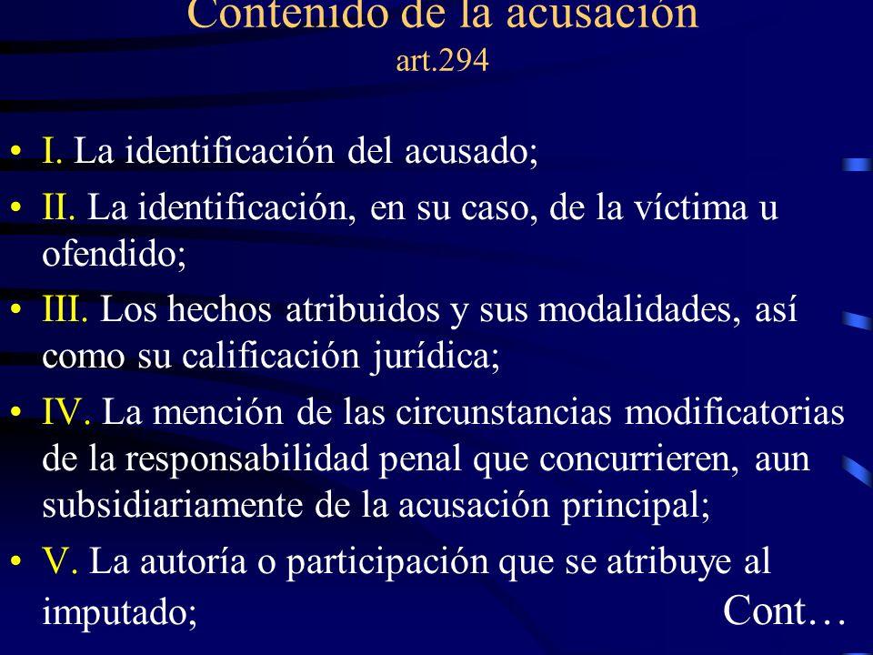 Contenido de la acusación art.294 I. La identificación del acusado; II. La identificación, en su caso, de la víctima u ofendido; III. Los hechos atrib