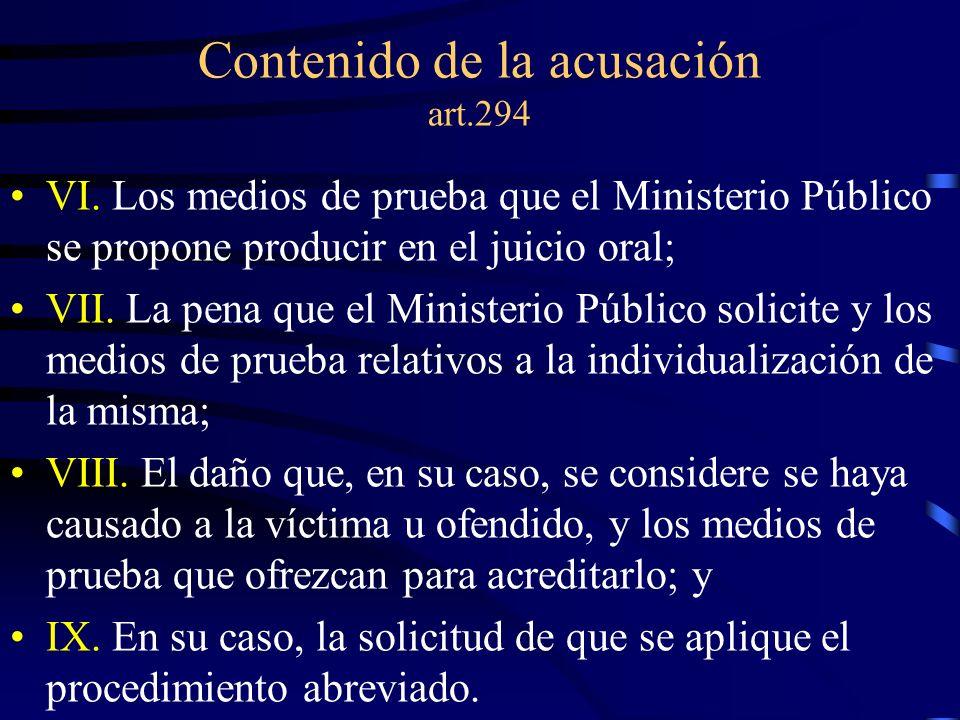 Contenido de la acusación art.294 VI. Los medios de prueba que el Ministerio Público se propone producir en el juicio oral; VII. La pena que el Minist