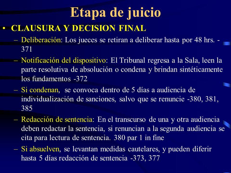 Etapa de juicio CLAUSURA Y DECISION FINAL –Deliberación: Los jueces se retiran a deliberar hasta por 48 hrs. - 371 –Notificación del dispositivo: El T