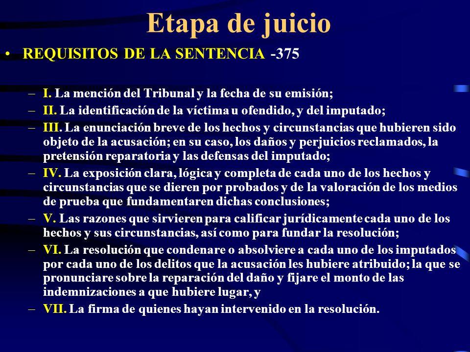 Etapa de juicio REQUISITOS DE LA SENTENCIA -375 –I. La mención del Tribunal y la fecha de su emisión; –II. La identificación de la víctima u ofendido,
