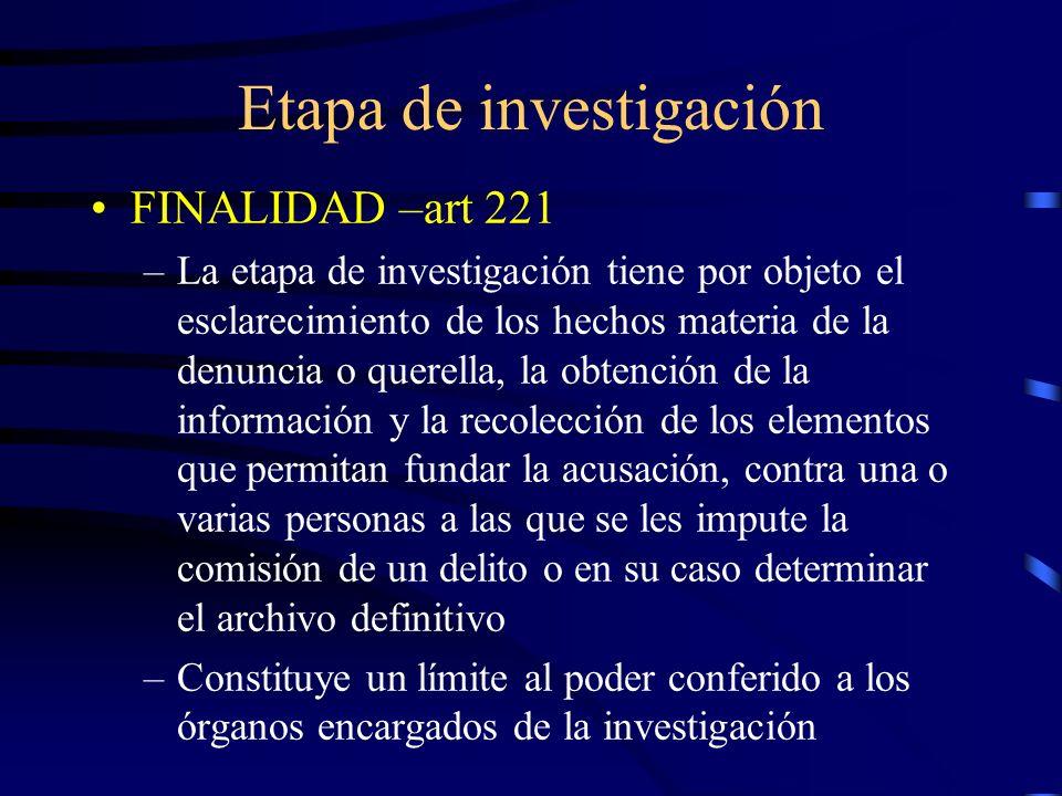 Etapa de investigación FINALIDAD –art 221 –La etapa de investigación tiene por objeto el esclarecimiento de los hechos materia de la denuncia o querel