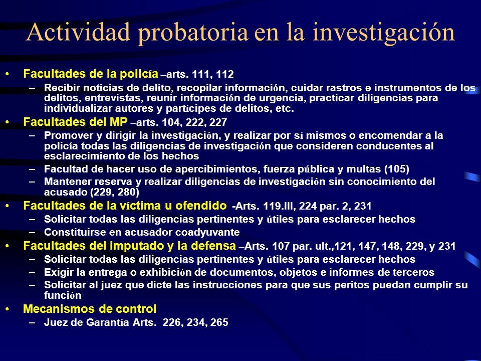 Actividad probatoria en la investigación Facultades de la polic í a – arts. 111, 112 –Recibir noticias de delito, recopilar informaci ó n, cuidar rast