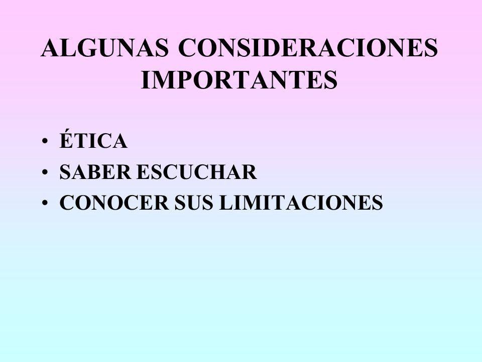 ALGUNAS CONSIDERACIONES IMPORTANTES ÉTICA SABER ESCUCHAR CONOCER SUS LIMITACIONES