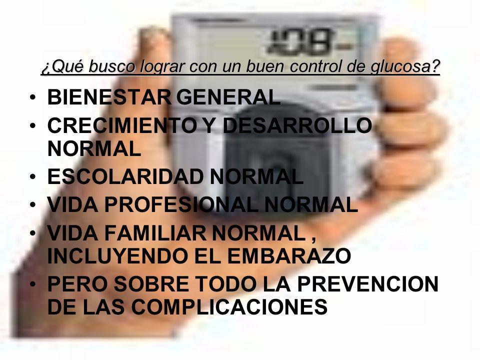 ¿Qué busco lograr con un buen control de glucosa? BIENESTAR GENERAL CRECIMIENTO Y DESARROLLO NORMAL ESCOLARIDAD NORMAL VIDA PROFESIONAL NORMAL VIDA FA