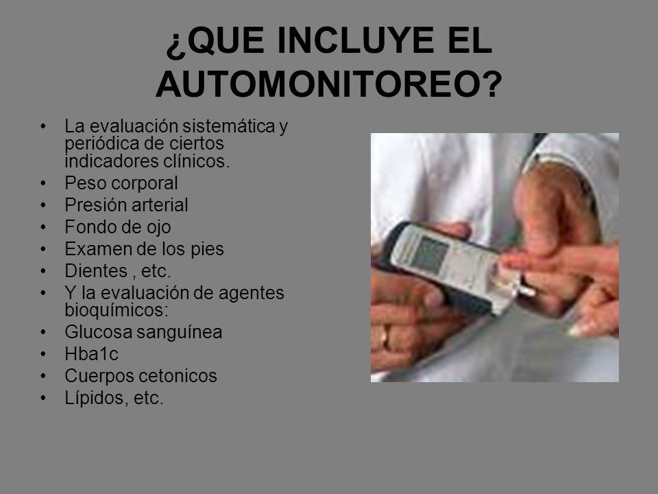 ¿QUE INCLUYE EL AUTOMONITOREO? La evaluación sistemática y periódica de ciertos indicadores clínicos. Peso corporal Presión arterial Fondo de ojo Exam
