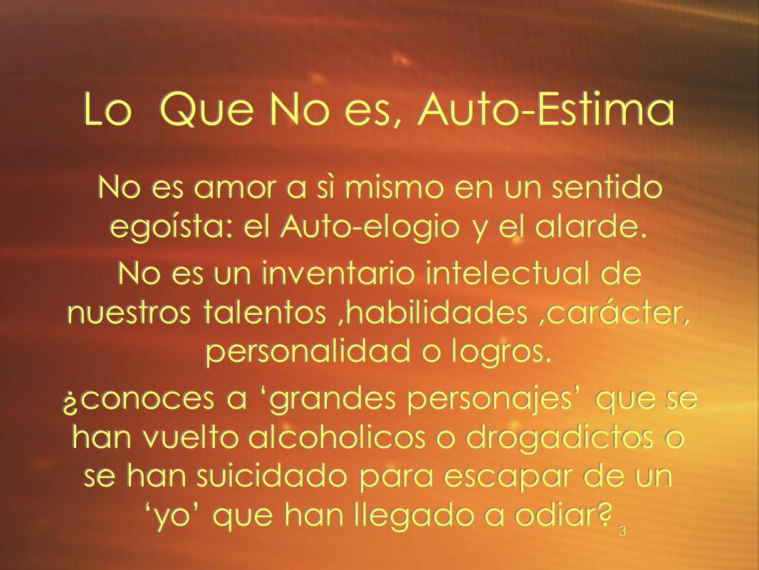 3 Lo Que No es, Auto-Estima No es amor a sì mismo en un sentido egoísta: el Auto-elogio y el alarde. No es un inventario intelectual de nuestros talen