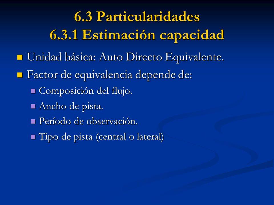 6.3 Particularidades 6.3.1 Estimación capacidad Unidad básica: Auto Directo Equivalente. Unidad básica: Auto Directo Equivalente. Factor de equivalenc