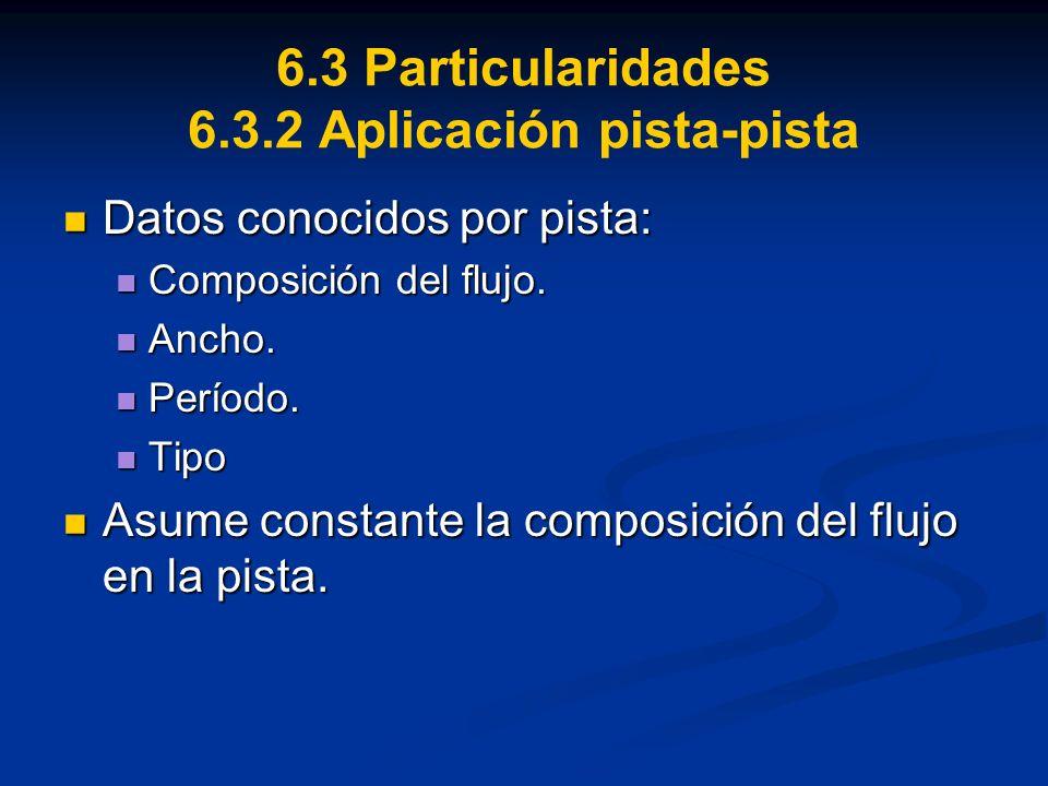 6.3 Particularidades 6.3.2 Aplicación pista-pista Datos conocidos por pista: Datos conocidos por pista: Composición del flujo. Composición del flujo.