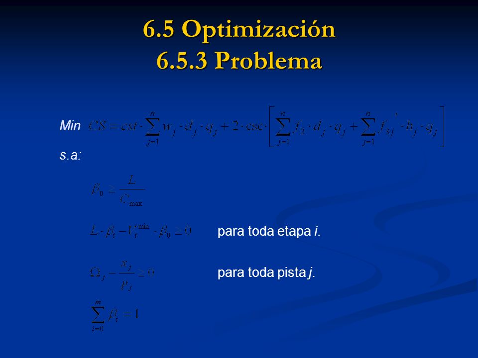 6.5 Optimización 6.5.3 Problema Min s.a: para toda etapa i. para toda pista j.