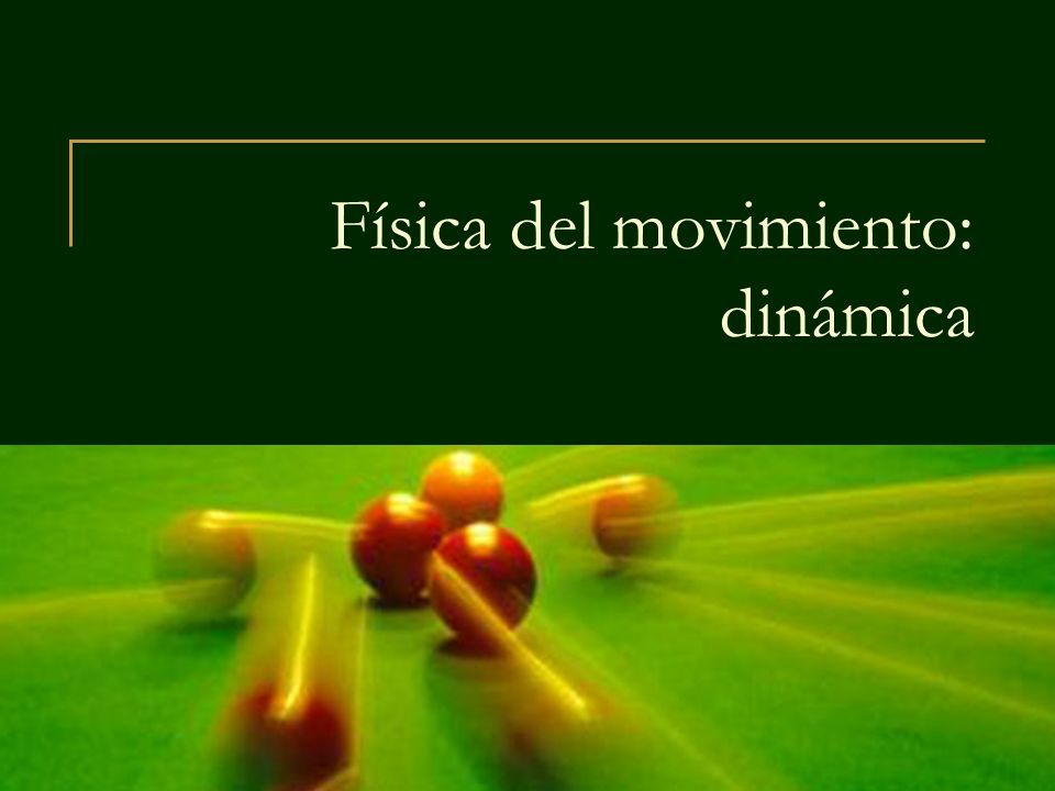 Física del movimiento: dinámica